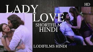 LADY LOVE || LOVE ALWAYS FIRST || SHORT FILM HINDI || LODI FILMS ||