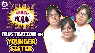 Frustrated Woman Frustration On Younger Sisters | 2019 Telugu Comedy Web Series | Sunaina |Khelpedia