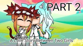 """A Love Story Between Two Girls"" PART 2