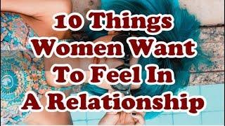 10 Things  Women Want To Feel In A Relationship