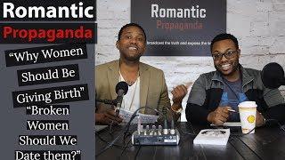 Romantic Propaganda Podcast Episode 17- Why Women Should be Giving Birth + Dating Broken Women