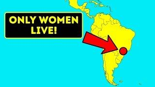 Places On The Planet Where Only Women Live... I'm Coming!