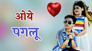 Oye Paglu | romantic |Love | Romantic |girls love |Emotional |Hindi status | haryanvi status adda