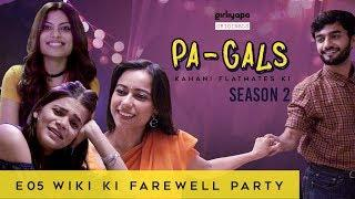 PA-GALS - S02E05 | Wiki Ki Farewell Party | Season Finale || Girliyapa Originals