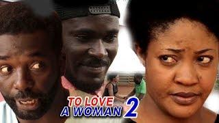To Love A Woman Season 2 - 2018 Latest Nigerian Nollywood Movie Full HD