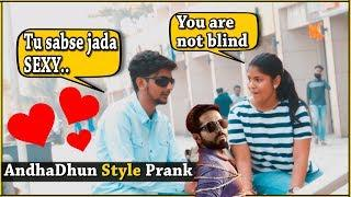 Andhadhun Prank | Blind Man Prank On Girls | Pranks in india | Pranks 2018 | Ayushman khurana