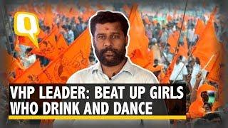 VHP Leader: It's Good If Girls Who Drink & Dance in Pubs Are Beaten Up | The Quint