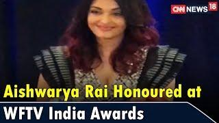 Aishwarya Rai Honoured at Women in Film and Television India Awards | CNN News18