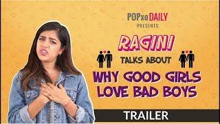 Ragini Talks About Why Good Girls Love Bad Boys | Trailer - POPxo