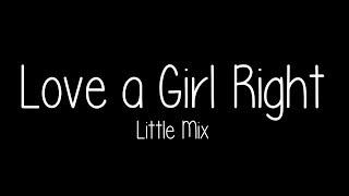Little Mix - Love a Girl Right