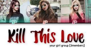 YOUR GIRL GROUP [3members] 'Kill This Love' [Original BLACKPINK]