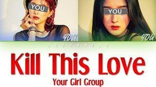 Your Girl Group(너의 여자 그룹)-Kill This Love「2 Member」Color Coded Lyrics