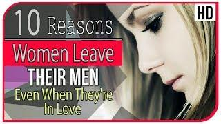 10 Reasons Women Leave Their Men (Even When They're In Love)