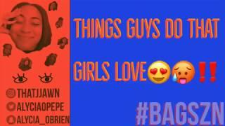 THINGS GUYS DO, THAT GIRLS LOVE!