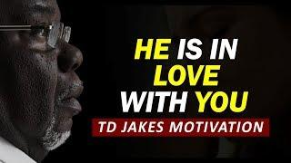 HE IS IN LOVE WITH YOU by TD JAKES - Powerful Inspirational video (MUST WATCH)