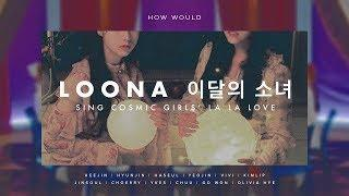 How Would Loona (이달의 소녀) sing Cosmic Girls - La La Love