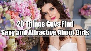 20 Things Guys Find Sexy And Attractive About Girls