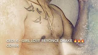Cedi K - Girls Love Beyoncé Drake ???????????? Cover