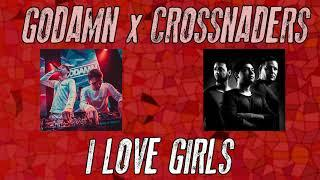 GODAMN x Crossnaders - I love girls