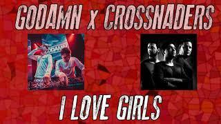 GODAMN x Crossnaders - I love girls