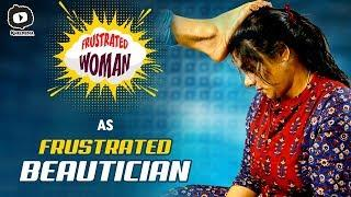 Frustrated Woman As Frustrated Beautician | Frustrated Woman Latest Web Series | Sunaina | Khelpedia
