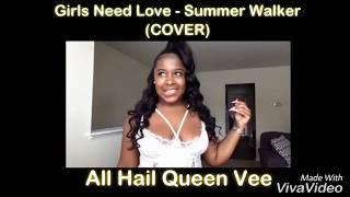 Girls Need Love - Summer Walker COVER  • All Hail Queen Vee •