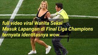 Liverpool vs Tottenham 2-0 sexy woman enters Champions League is viral wanita seksi masuk stadion