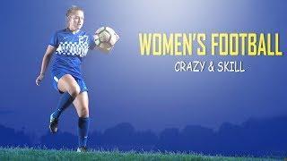Women's Football - Crazy Skills & Goal 2018/19 - HD