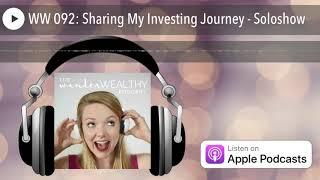 WW 092: Sharing My Investing Journey - Soloshow