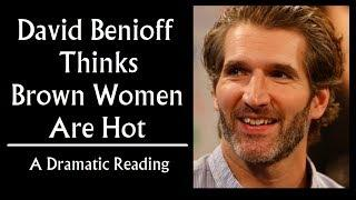 David Benioff Thinks Brown Women Are Hot (Game of Thrones, Star Wars showrunner)