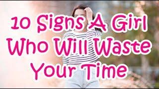 10  Signs A Girl  Who Will Waste Your Time