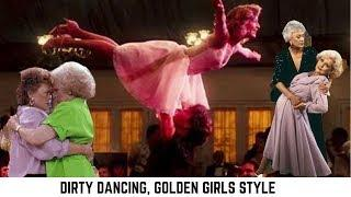 Dirty Golden Dancing- Golden Girls & Dirty Dancing Mashup #39