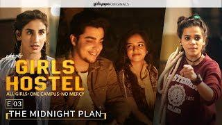 Girls Hostel E03 | The Midnight Plan || Girliyapa Originals