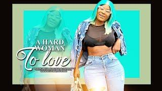 A HARD WOMAN TO FALL IN LOVE WITH - 2019 Nigerian Full Movies