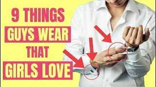 9 Essentials Girls LOVE on Guys! | Things Guys Wear That Girls Love