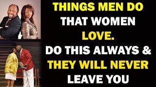 ????Things Men Do That Women Love: The Kind of Man Every Woman Wants (Marriage Lessons: Must Watch)