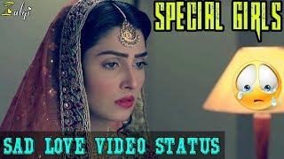 Special Girls    Sad Status For Girls    Sad Love Video Status    New Whatsapp Status Video 2018