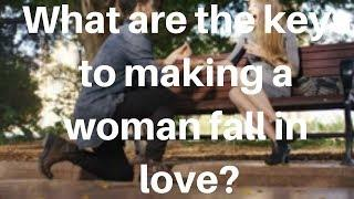 What are the keys to making a woman fall in love
