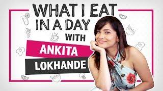 Ankita Lokhande : What I eat in a day | Lifestyle | Pinkvilla | Bollywood
