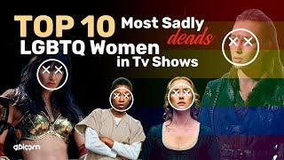 TOP 10 - Most Sadly De@ds LGBTQ Women in Tv Shows