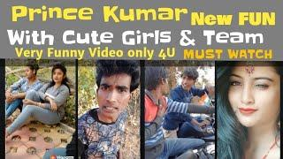 Prince Kumar Comedy with cute Girls new vigo funny Videos Must Watch