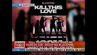 """UB: """"Kill This Love"""" music video ng Korean girl group na BlackPink, umabot na sa 100 million views"""