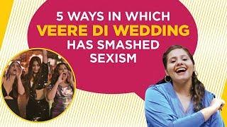 5 Ways in which Veere Di Wedding has smashed sexism!