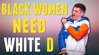 Black Women Need White D | Andrew Schulz | Stand Up Comedy