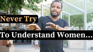 Accept, Make Love To & Enjoy Women! But Never Try To Understand Them... -Tony Solo Insight