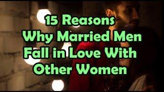 15  Reasons Why Married Men Fall in Love With Other Women