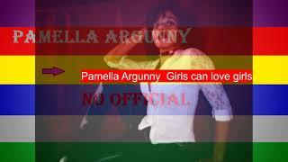 Pamella Argunny  Girls can love girls