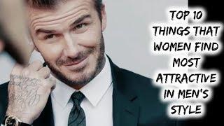 Top 10 Things That Women Find Most Attractive In Men's Style !