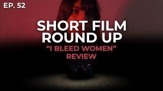 "Short Film Round Up ""I Bleed Women"" (Short Film Review)"
