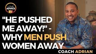 He Pushed Me Away | Why Men Push Women Away